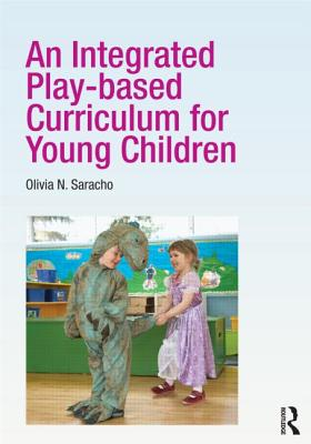 An Integrated Play-based Curriculum for Young Children By Saracho, Olivia N.